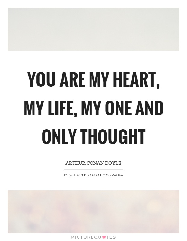 You are my heart, my life, my one and only thought Picture Quote #1