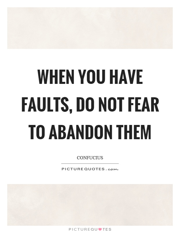 When you have faults, do not fear to abandon them Picture Quote #1
