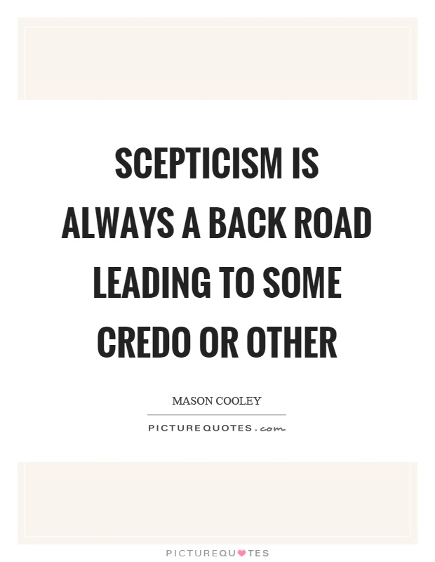 Scepticism is always a back road leading to some credo or other Picture Quote #1