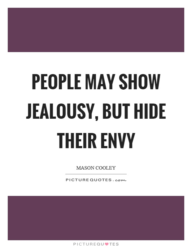 People may show jealousy, but hide their envy Picture Quote #1