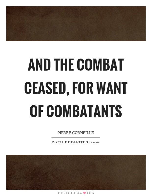 And the combat ceased, for want of combatants Picture Quote #1