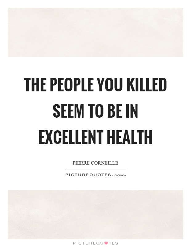 The people you killed seem to be in excellent health Picture Quote #1