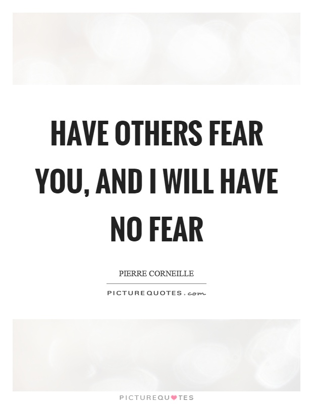 Have others fear you, and I will have no fear Picture Quote #1