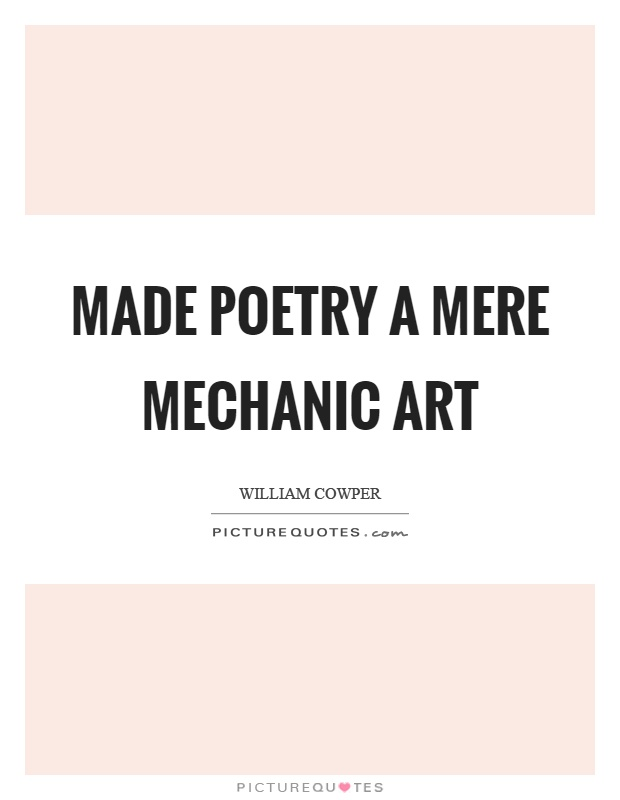 Made poetry a mere mechanic art Picture Quote #1
