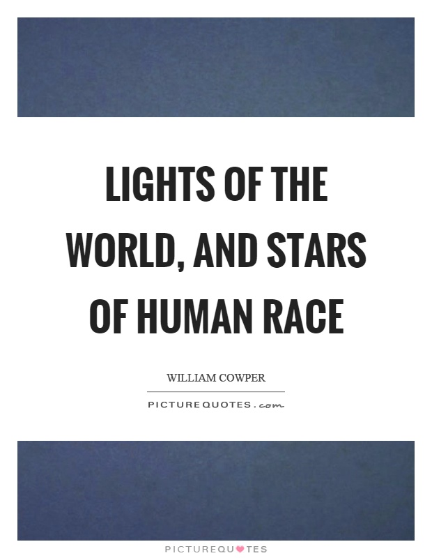 Lights of the world, and stars of human race Picture Quote #1