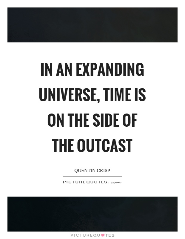 In an expanding universe, time is on the side of the outcast Picture Quote #1