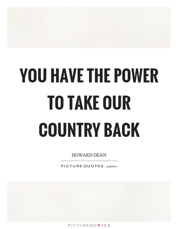 You have the power to take our country back Picture Quote #1