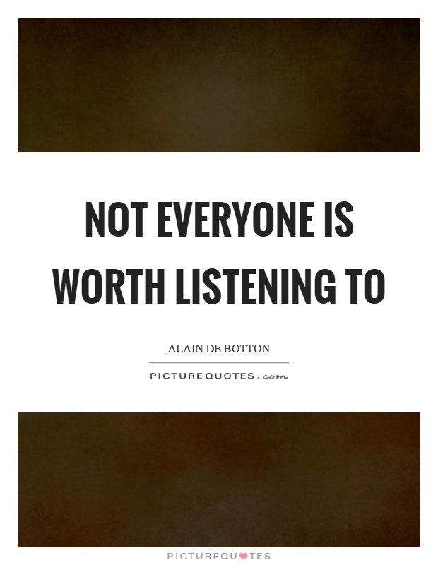 Not everyone is worth listening to Picture Quote #1