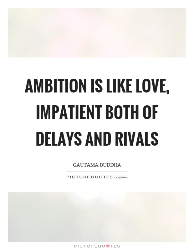 Ambition is like love, impatient both of delays and rivals Picture Quote #1