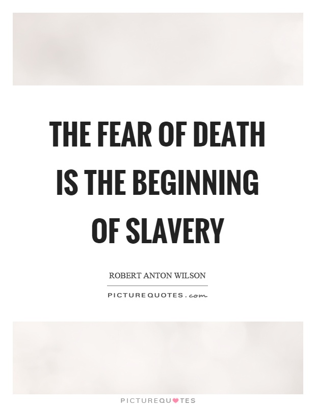 The fear of death is the beginning of slavery Picture Quote #1