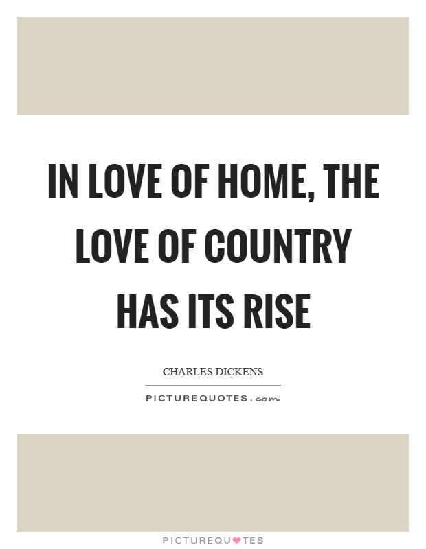 In love of home, the love of country has its rise Picture Quote #1