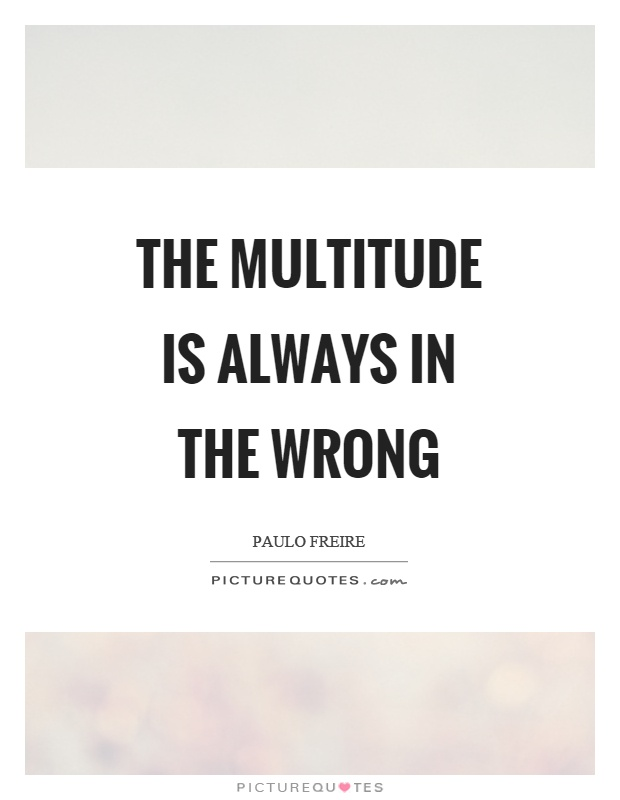 The multitude is always in the wrong Picture Quote #1