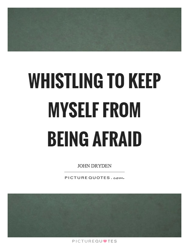 Whistling to keep myself from being afraid Picture Quote #1