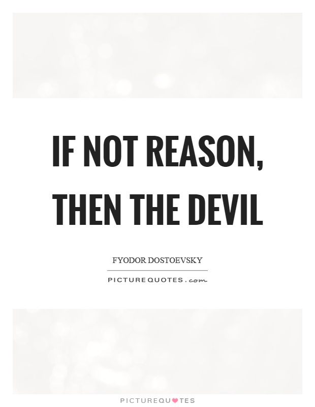 If not reason, then the devil Picture Quote #1