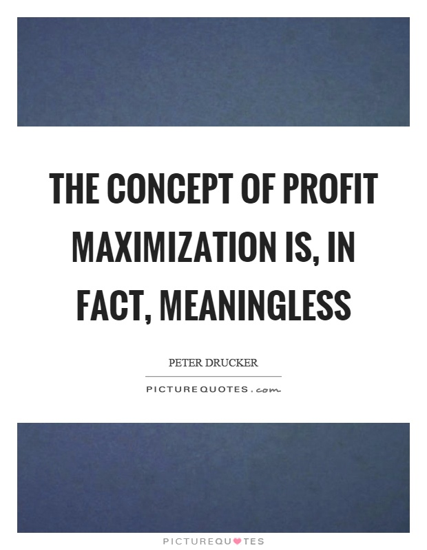 The concept of profit maximization is, in fact, meaningless Picture Quote #1