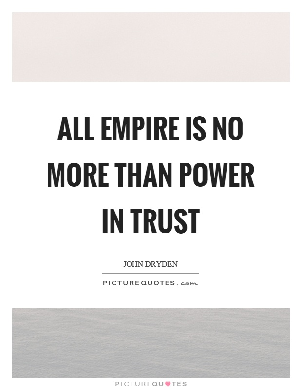 All empire is no more than power in trust Picture Quote #1