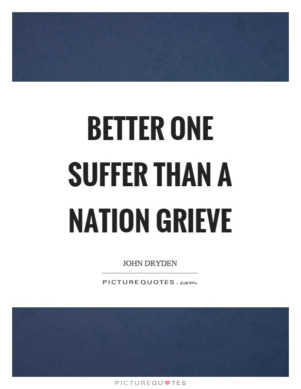 Better one suffer than a nation grieve Picture Quote #1