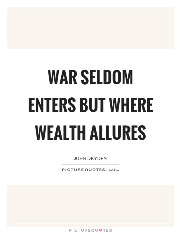War seldom enters but where wealth allures Picture Quote #1