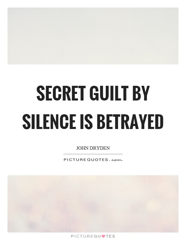 Secret guilt by silence is betrayed Picture Quote #1