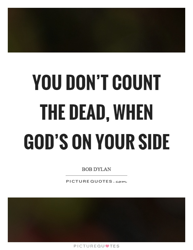 You don't count the dead, when god's on your side Picture Quote #1