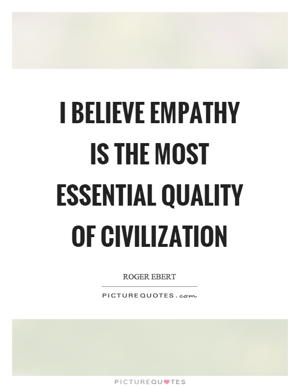 I believe empathy is the most essential quality of civilization Picture Quote #1