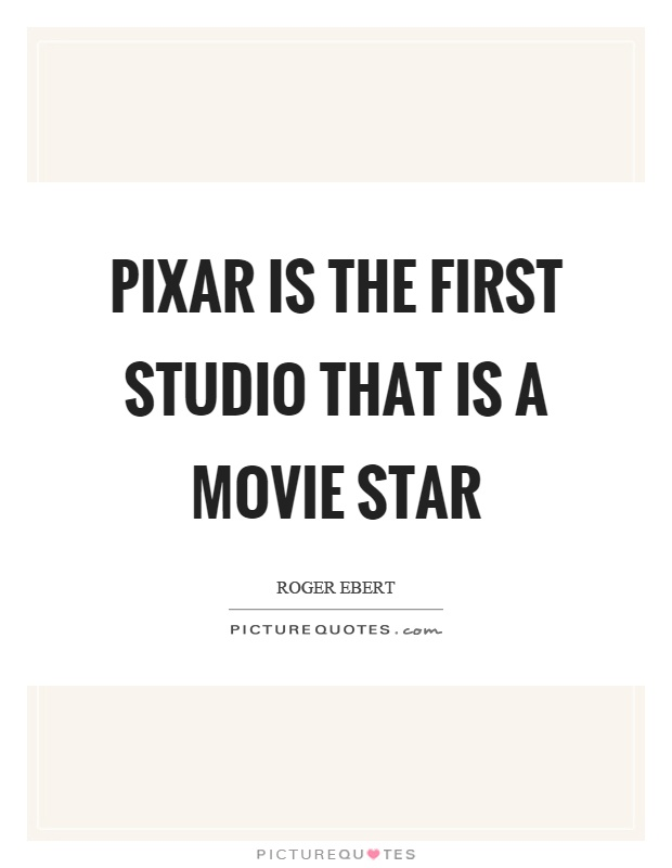 Pixar is the first studio that is a movie star Picture Quote #1