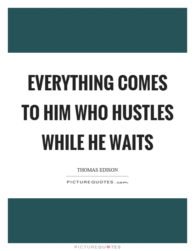 everything comes to him who waits