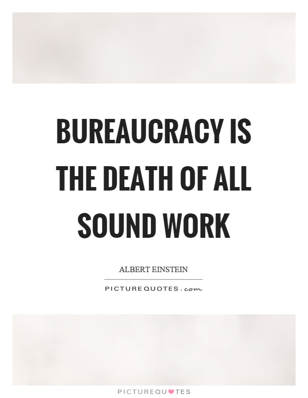 Bureaucracy is the death of all sound work Picture Quote #1