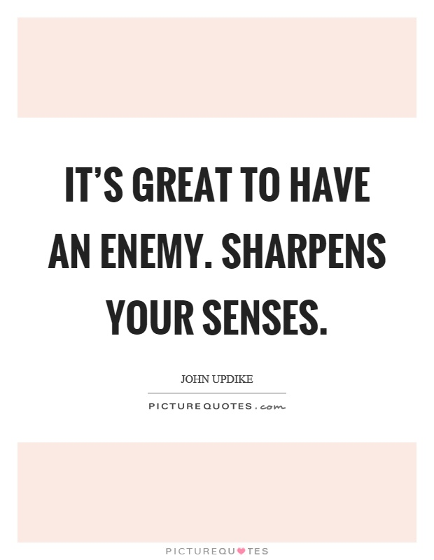 It's great to have an enemy. Sharpens your senses Picture Quote #1