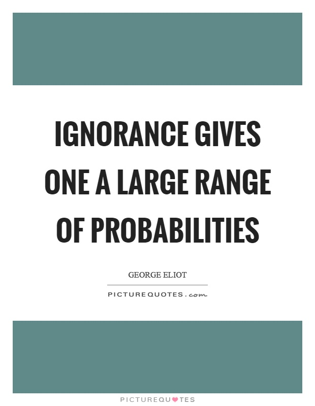 Ignorance gives one a large range of probabilities Picture Quote #1