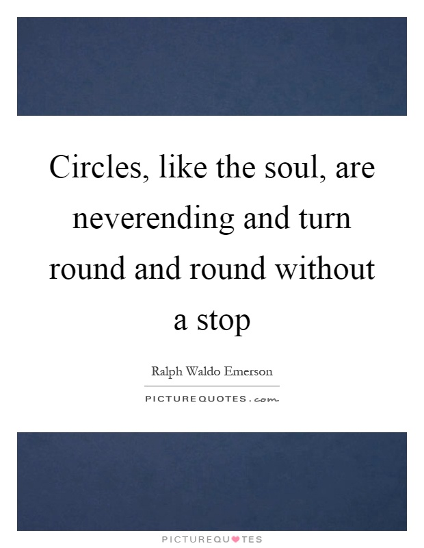 Circles, like the soul, are neverending and turn round and round without a stop Picture Quote #1