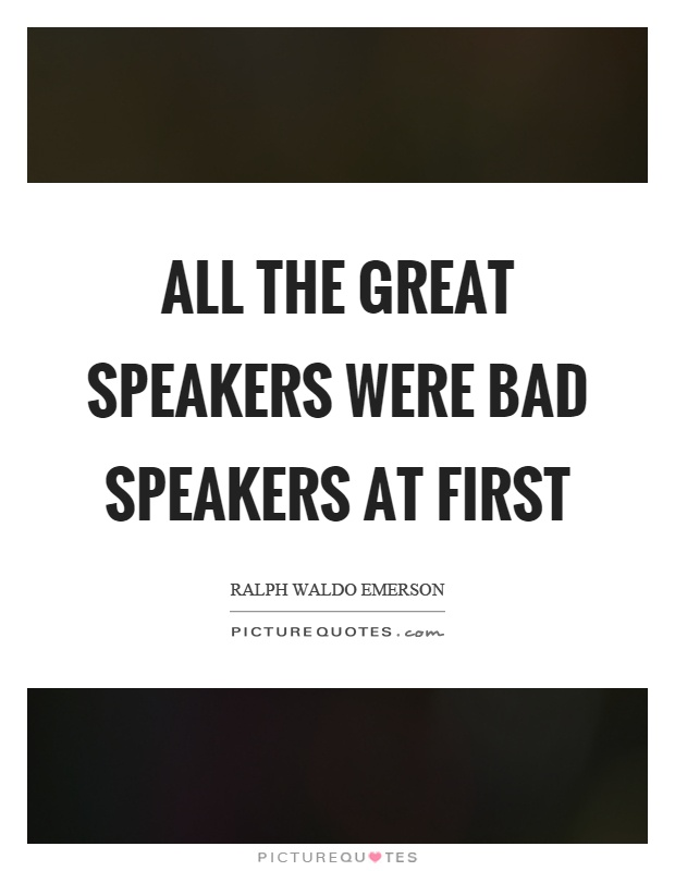 All the great speakers were bad speakers at first Picture Quote #1