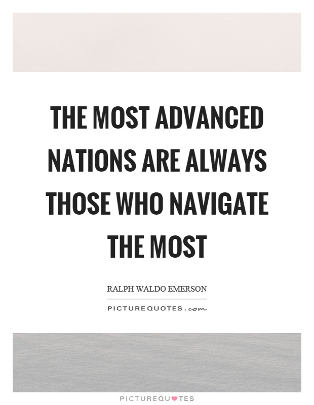 The most advanced nations are always those who navigate the most Picture Quote #1