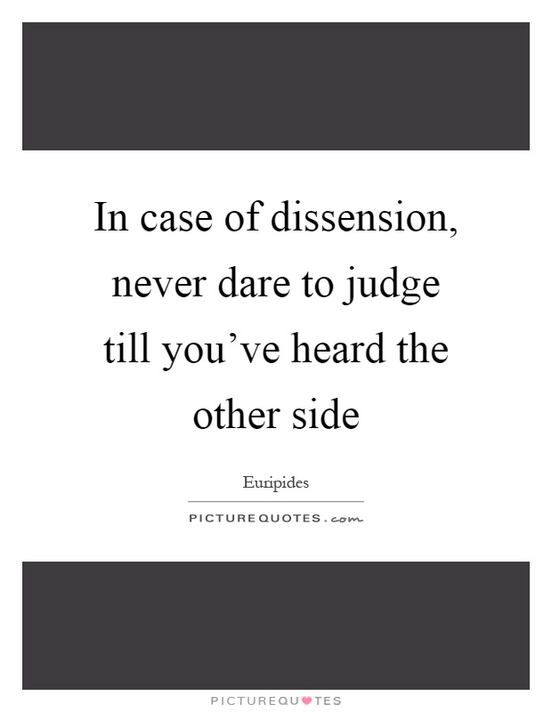 In case of dissension, never dare to judge till you've heard the other side Picture Quote #1