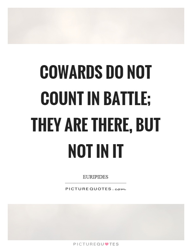 Cowards do not count in battle; they are there, but not in it Picture Quote #1