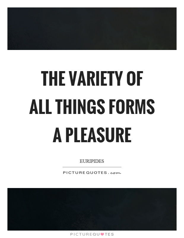 The variety of all things forms a pleasure Picture Quote #1
