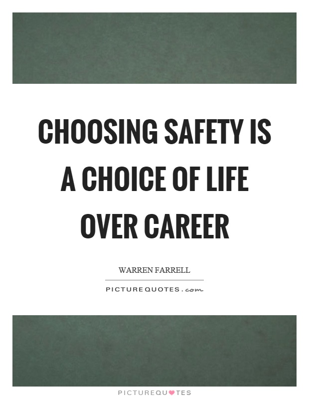 Choosing safety is a choice of life over career Picture Quote #1