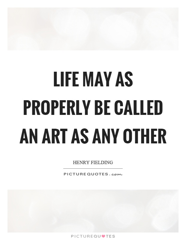 Life may as properly be called an art as any other Picture Quote #1