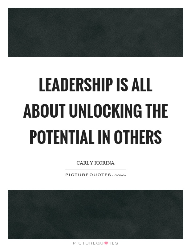 Leadership is all about unlocking the potential in others Picture Quote #1