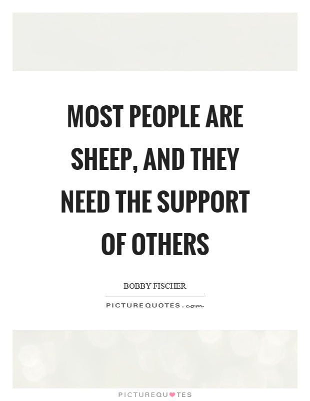 Most people are sheep, and they need the support of others Picture Quote #1