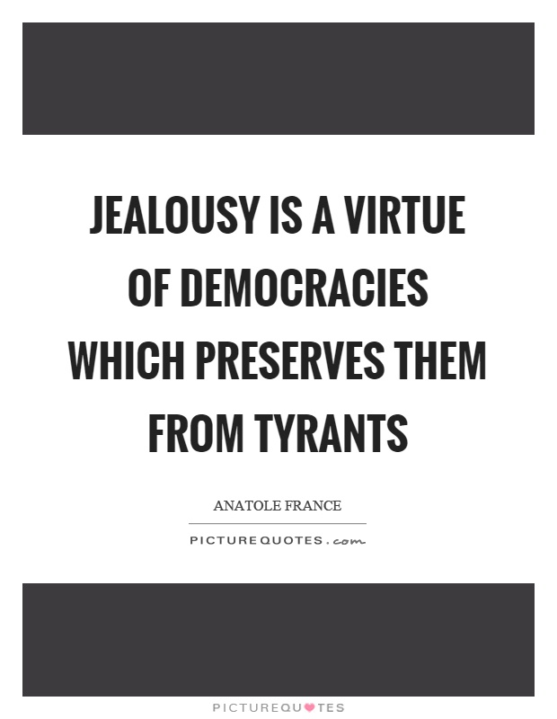 Jealousy is a virtue of democracies which preserves them from tyrants Picture Quote #1
