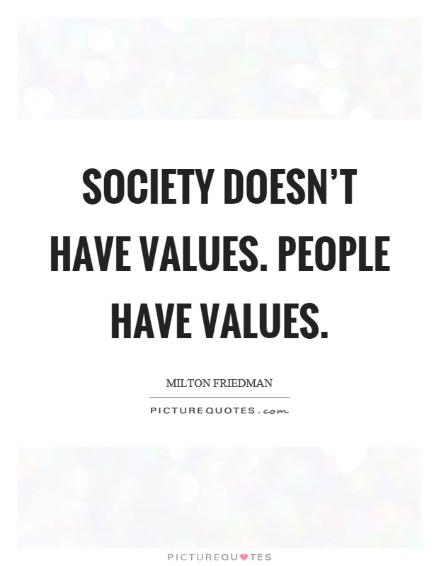 Society doesn't have values. People have values Picture Quote #1