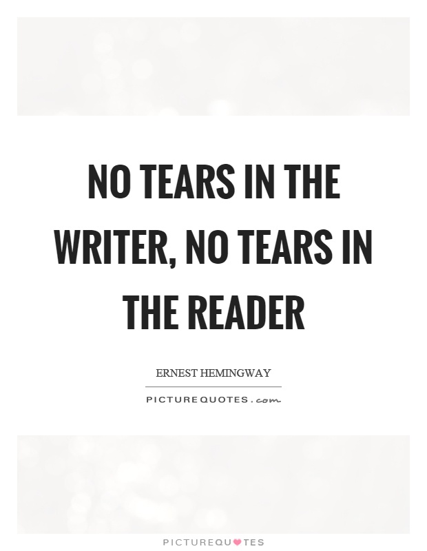 No tears in the writer, no tears in the reader Picture Quote #1