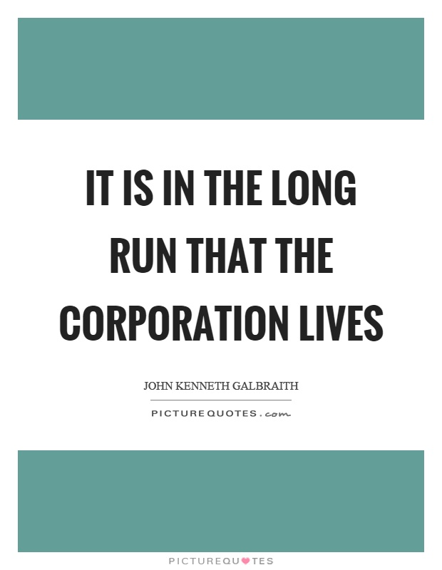 It is in the long run that the corporation lives Picture Quote #1