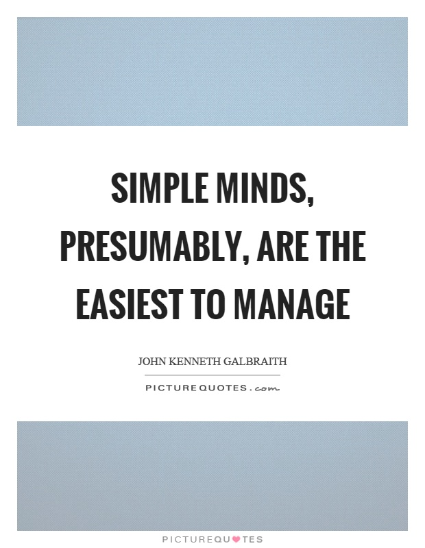 Simple minds, presumably, are the easiest to manage Picture Quote #1