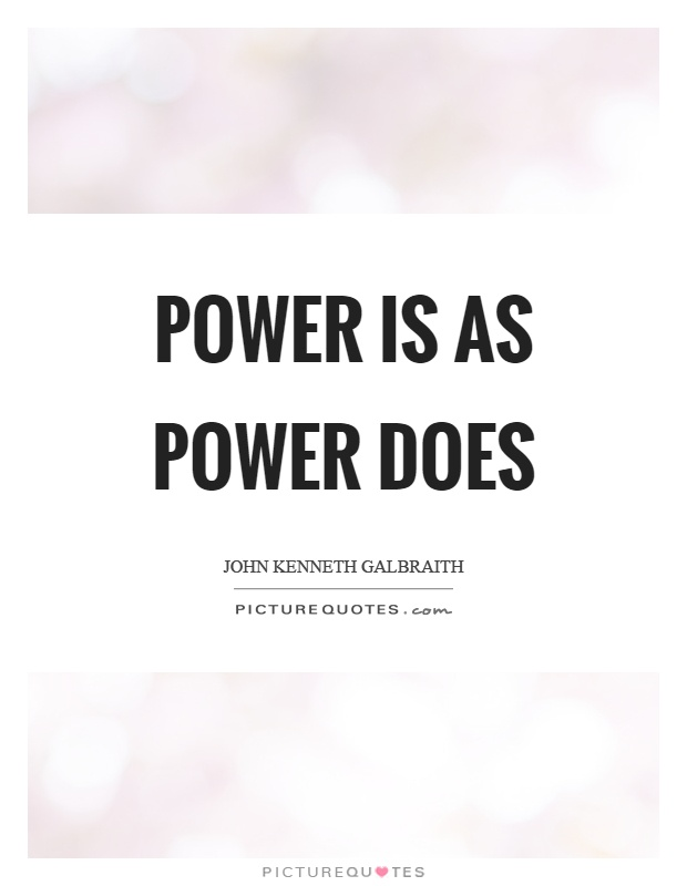 Power is as power does Picture Quote #1