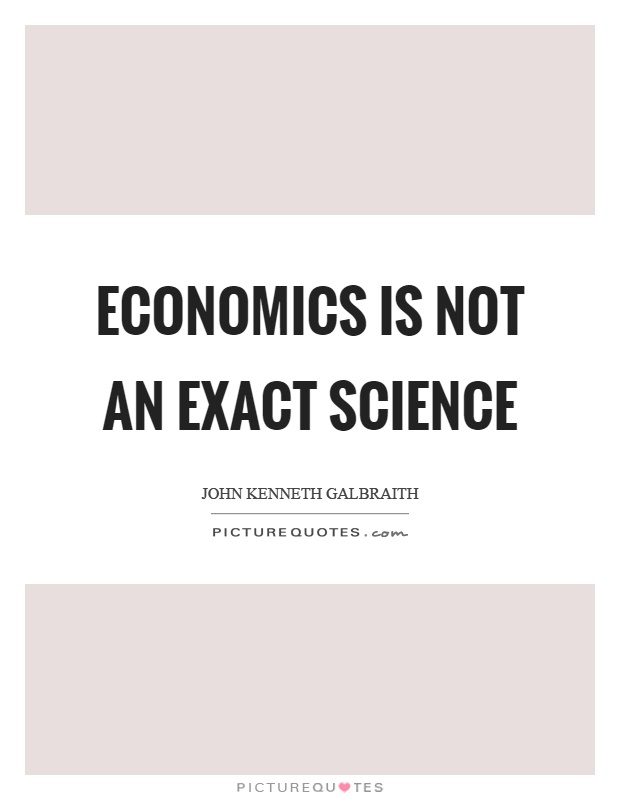 Economics is not an exact science Picture Quote #1