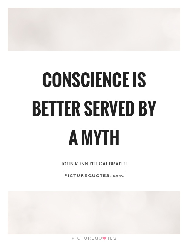 Conscience is better served by a myth Picture Quote #1