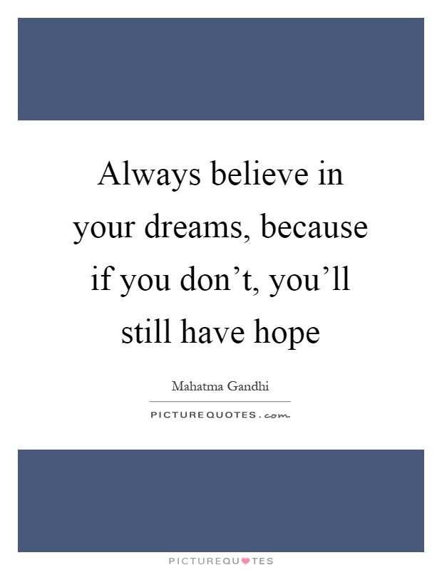 Always believe in your dreams, because if you don't, you'll still have hope Picture Quote #1