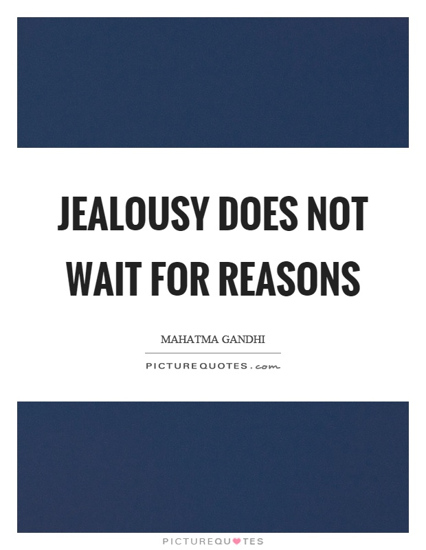 Jealousy does not wait for reasons Picture Quote #1